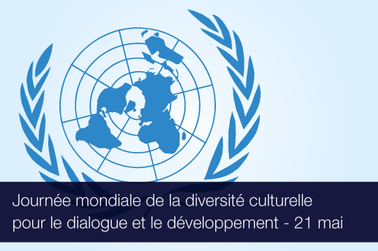 Journée mondiale de la diversitéculturelle pour le dialogue et le développement - 21 mai