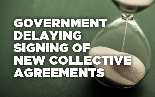 Government delaying signing of new collective agreements